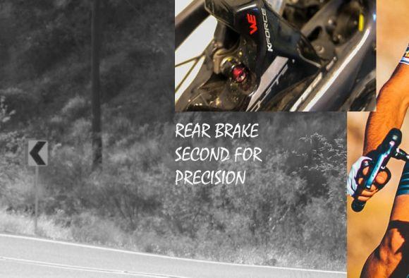 Rear brake second for precision.